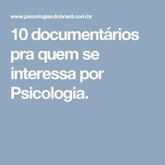 10 documentários pra quem se interessa por Psicologia.