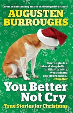 You Better Not Cry by Augusten Burroughs - Augusten Burroughs has, and in this caustically funny, nostalgic, poignant, and moving collection of true stories, he recounts Christmases past and present - as only he can. With gimlet-eyed wit, Augusten Burroughs shows how Christmas can bring out the worst in us and sometimes - just sometimes - the very, very best. (Bilbary Town Library: Good for Readers, Good for Libraries)