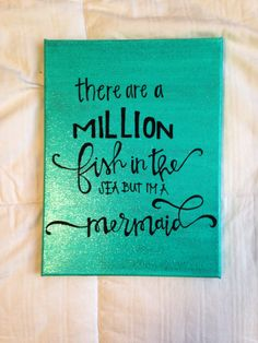 "Canvas quote ""there are a million fish in the sea but I'm a mermaid"" 9x11 hand painted by kismetcanvas on Etsy https://www.etsy.com/listing/205672975/canvas-quote-there-are-a-million-fish-in"