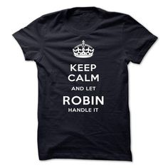 Keep Calm And Let ROBIN Handle It #name #tshirts #ROBIN #gift #ideas #Popular #Everything #Videos #Shop #Animals #pets #Architecture #Art #Cars #motorcycles #Celebrities #DIY #crafts #Design #Education #Entertainment #Food #drink #Gardening #Geek #Hair #beauty #Health #fitness #History #Holidays #events #Home decor #Humor #Illustrations #posters #Kids #parenting #Men #Outdoors #Photography #Products #Quotes #Science #nature #Sports #Tattoos #Technology #Travel #Weddings #Women