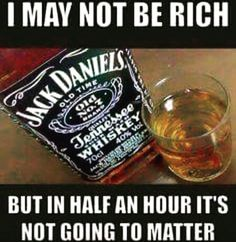 a meme with a bottle of jack daniels and text about not being rich and forgetting about it Whiskey Drinks, Scotch Whiskey, Irish Whiskey, Bourbon Whiskey, Alcohol Memes, Funny Alcohol, Alcohol Quotes, Whiskey Quotes, Liquor Quotes