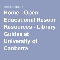 Home - Open Educational Resources - Library Guides at University of Canberra