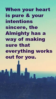 When your heart is pure & your intentions sincere, the Almighty has a way of making sure that everything works out for you. Spiritual Images, Keep Pushing, Make Sure, Amen, Everything, It Works, Islam, Religion, Spirituality