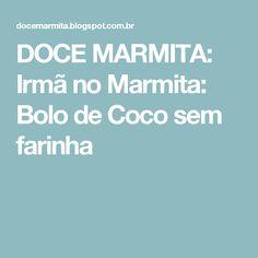 DOCE MARMITA: Irmã no Marmita: Bolo de Coco sem farinha