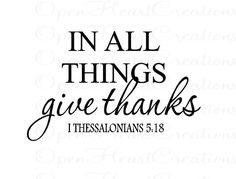 "give thanks in all things... it is easy for us to give thanks for the things we perceive as ""good things""... there comes a deeper sense of peace in our lives when we learn to give thanks in ""all things"""