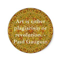 Shop Art is either plagiarism or revolution. - Gauguin Classic Round Sticker created by spiritcircle. Amazing Quotes, Amazing Art, Art Qoutes, Stupid Quotes, Creativity Quotes, Science, Paul Gauguin, Creative Activities, Letter Art