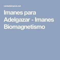 Imanes para Adelgazar - Imanes Biomagnetismo