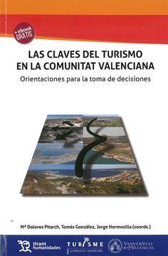 María Dolores Pitarch Garrido, Tomás F. González Cruz, Jorge Hermosilla Pla, coord.. : Las claves del turismo en la Comunitat Valenciana: orientaciones para la toma de decisiones. Valencia : Tirant lo Blanch, 2017, 163 p.