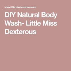 DIY Natural Body Wash- Little Miss Dexterous