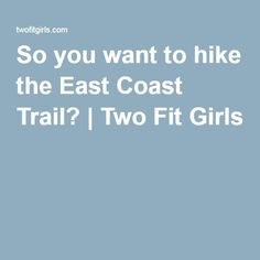 GM So you want to hike the East Coast Trail? | Two Fit Girls