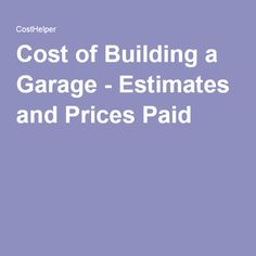 Cost of Building a Garage - Estimates and Prices Paid