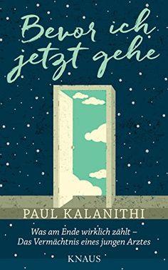 Bevor ich jetzt gehe: Was am Ende wirklich zählt - Das Vermächtnis eines jungen Arztes von Paul Kalanithi http://www.amazon.de/dp/B0196J7LRA/ref=cm_sw_r_pi_dp_12Lexb130B87K