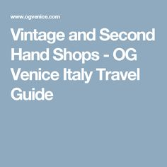 Vintage and Second Hand Shops - OG Venice Italy Travel Guide