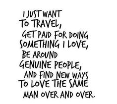 """""""I just want to travel, get paid for doing something I love, be around genuine people, and find new ways to love the same man over and over."""" #wordstoliveby"""