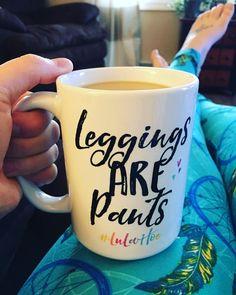 Lularoe inspired. Leggings are pants. LuLaRoe. LuLaRoe leggings. Coffee mug. LuLaHoe. Lularoe mug.