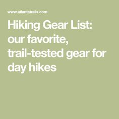 Hiking Gear List: our favorite, trail-tested gear for day hikes