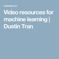 Video resources for machine learning | Dustin Tran