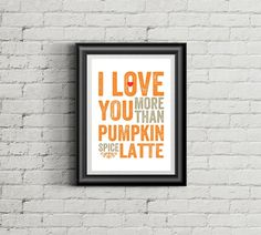"""Once Upon Press I Love You More Than Pumpkin Spice Latte Wall Art Print Christmas Holiday Gift Fall Winter Home Décor. Just in time for coffee break, this """"I love you more than Pumpkin Spice Latte"""" print is perfect for that special someone in your life who loves a handcrafted Pumpkin Spice Latte! This """"I love you more than Pumpkin Spice Latte"""" print is an ode to one of our favorite cold weather drinks. It features bold & retro letterpress style typography. It will make a thoughtful gift…"""