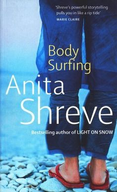 Body Surfing by Shreve, Anita published by Little, Brown Book Group (2007) [Paperback] null