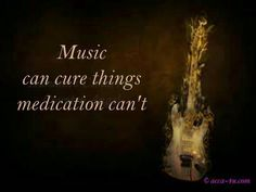 #music can cure things medication can't.