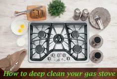 How to deep clean your gas stove