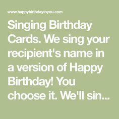 Singing Birthday Cards We Sing Your Recipients Name In A Version Of Happy