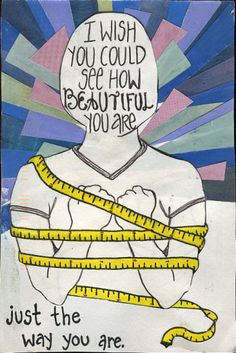 """""""I wish you could see how beautiful you are just the way you are. I miss you."""""""