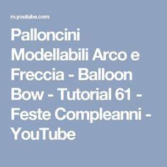 Palloncini Modellabili Arco e Freccia - Balloon Bow - Tutorial 61 - Feste Compleanni - YouTube