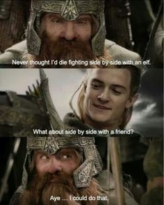 Friends - dwarf & elf Lord of the Rings quote