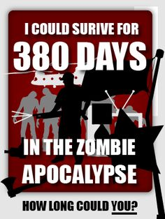 How many days could you survive in the Zombie Apocalypse? I made it 380 days.