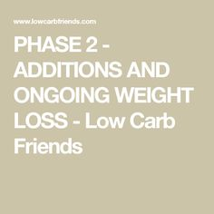 PHASE 2 - ADDITIONS AND ONGOING WEIGHT LOSS - Low Carb Friends