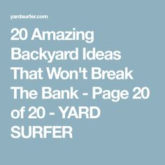 20 Amazing Backyard Ideas That Won't Break The Bank - Page 20 of 20 - YARD SURFER