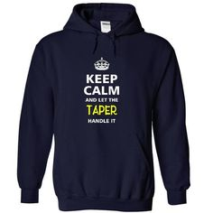 keep calm and let the TAPER handle it - #raglan tee #tshirt frases. BUY NOW => https://www.sunfrog.com/LifeStyle/-keep-calm-and-let-the-TAPER-handle-it-4400-NavyBlue-20854554-Hoodie.html?68278