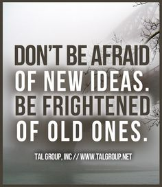 Career Lesson: Don't be afraid of new ideas. Be afraid of old ones. #Leadership #Quote #BeFearless #Fear #Toronto #Business