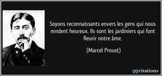 Soyons reconnaissants envers les gens qui nous rendent heureux. Ils sont les jardiniers qui font fleurir notre âme. - Marcel Proust