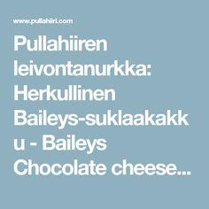Pullahiiren leivontanurkka: Herkullinen Baileys-suklaakakku - Baileys Chocolate cheesecake