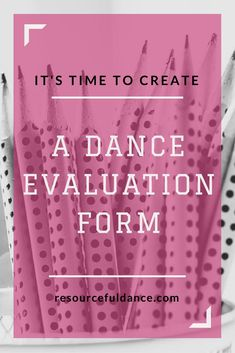 Why you Should Create a Dance Student Evaluation dance evaluation form, student progress report at a dance studio, dance evaluation template, growing your dance program, growing your dance studio