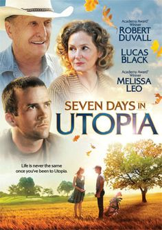 Seven Days in Utopia (2011) Talent can only get you so far. For golfer Luke Chisholm, that turns out to be Utopia, Texas -- where he's left stranded after blowing his pro debut. Luckily for Luke, a cagey old rancher enters his life there to change it -- and him -- forever. Cast: Lucas Black, Robert Duvall, Melissa Leo...3b