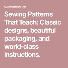 Sewing Patterns That Teach: Classic designs, beautiful packaging, and world-class instructions.