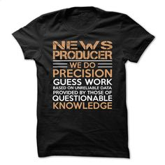 Love being — NEWS-PRODUCER T Shirt, Hoodie, Sweatshirts - tshirt design #hoodie #Tshirt