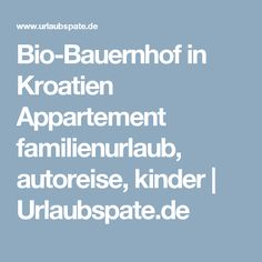 Bio-Bauernhof in Kroatien Appartement familienurlaub, autoreise, kinder | Urlaubspate.de