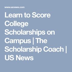 Learn to Score College Scholarships on Campus | The Scholarship Coach | US News