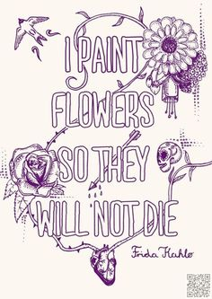 4. Why #Flowers? - Have a Peek at These #Frida Kahlo Quotes to #Inspire Your…
