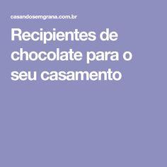 Recipientes de chocolate para o seu casamento