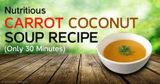This carrot coconut soup is packed with flavor and nutrition and it only takes about 30 minutes to make -- try this recipe now! http://articles.mercola.com/sites/articles/archive/2014/11/02/carrot-coconut-soup.aspx