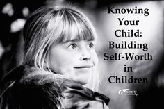Knowing Your Child: Building Self-Worth in Children