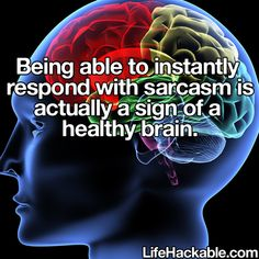 I must have an extremely healthy brain.