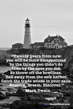 """""""Twenty years from now you will be more disappointed by the things you didn't do than by the ones you did. So throw off the bowlines. Sail away from the safe harbor. Catch the trade winds in your sails. Explore. Dream. Discover."""" ~Mark Twain #notecards  (© 2014 East of Eden Photography)"""