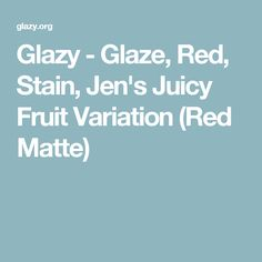 Glazy - Glaze, Red, Stain, Jen's Juicy Fruit Variation (Red Matte)