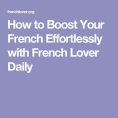 How to Boost Your French Effortlessly with French Lover Daily